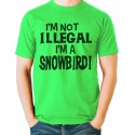 I'm Not Illegal I'm A Snowbird