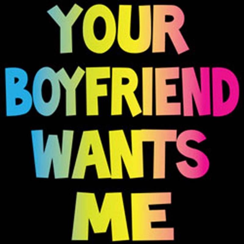 your boyfriend wants me