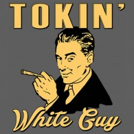 Tokin' White Guy