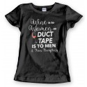 Wine To Women Duct Tape To Men